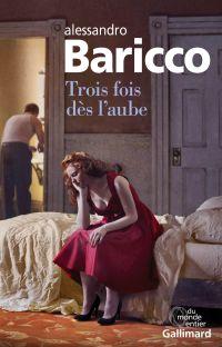 Trois fois dès l'aube | Baricco, Alessandro. Auteur