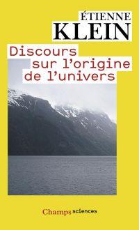 Discours sur l'origine de l'univers | Klein, Etienne (1958-....). Auteur