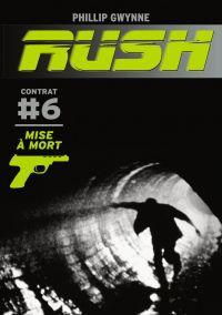 Rush (Contrat 6) - Mise à mort | Gwynne, Phillip. Auteur