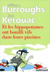 Et les hippopotames ont bouilli vifs dans leurs piscines | Burroughs, William Seward (1914-1997). Auteur