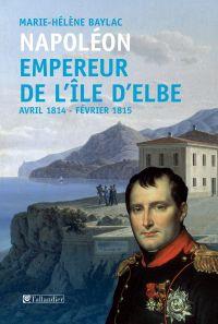 Napoléon. Empereur de l'île d'Elbe