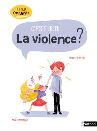 C'est quoi la violence ? - Philo pour les 7-10 ans | Brenifier, Oscar. Auteur