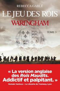 Waringham - tome 3 Le jeu des rois | Gable, Rebecca. Auteur
