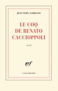 Le coq de Renato Caccioppoli | Schifano, Jean-Noël (1944-....). Auteur