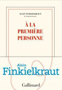 À la première personne | Finkielkraut, Alain. Auteur