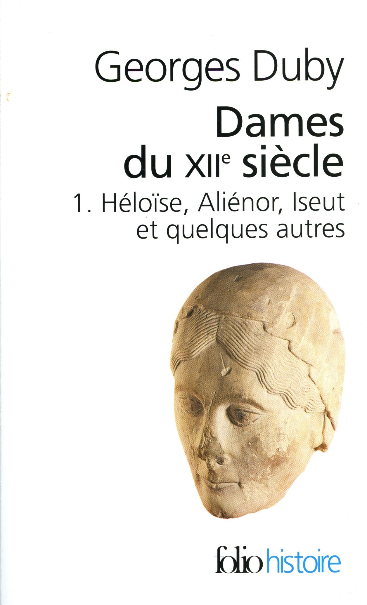 Dames du XIIe siècle (Tome 1) - Héloïse, Aliénor, Iseut et quelques autres
