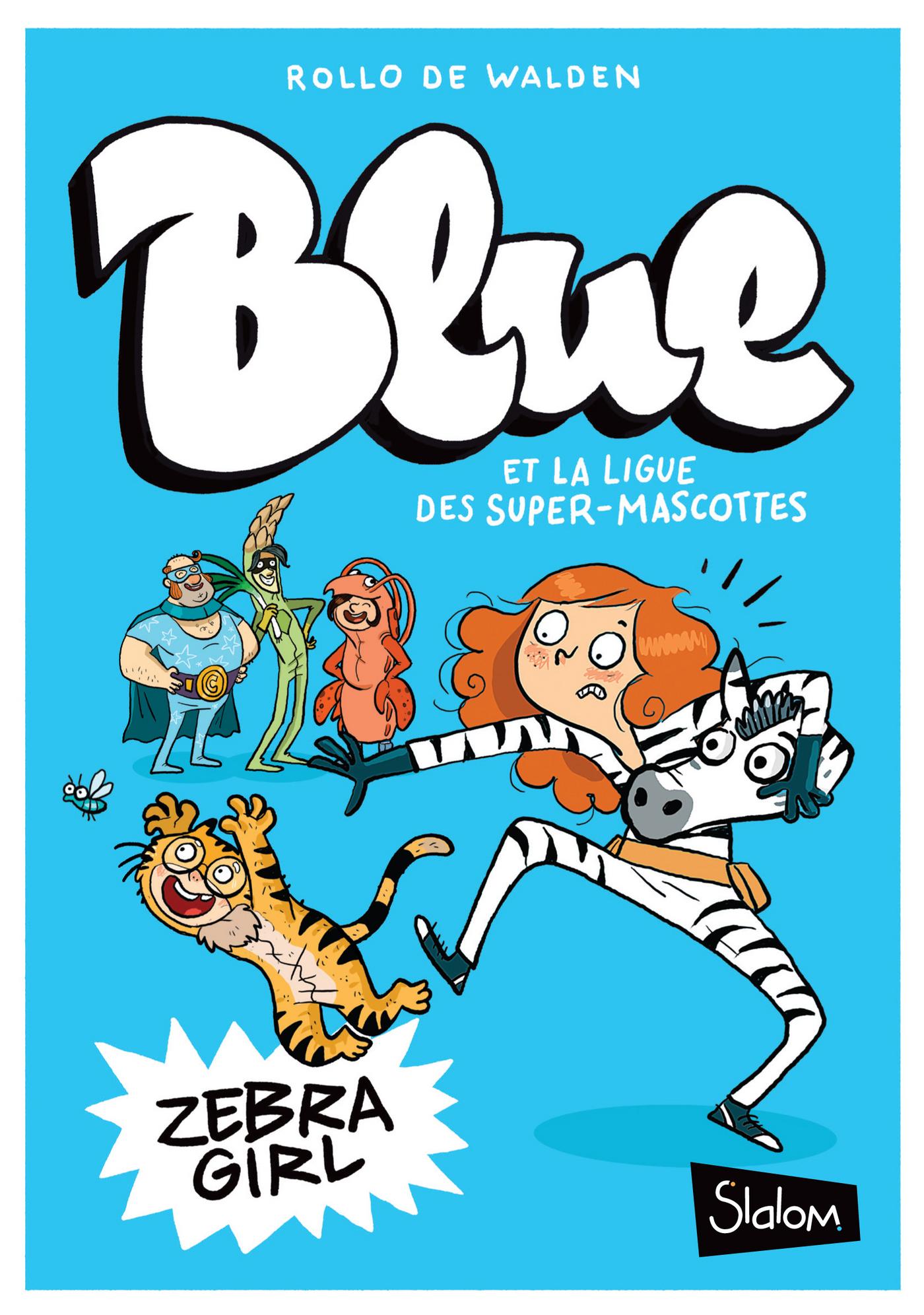 Blue et la ligue des super-mascottes, tome 1 : Zebra Girl |