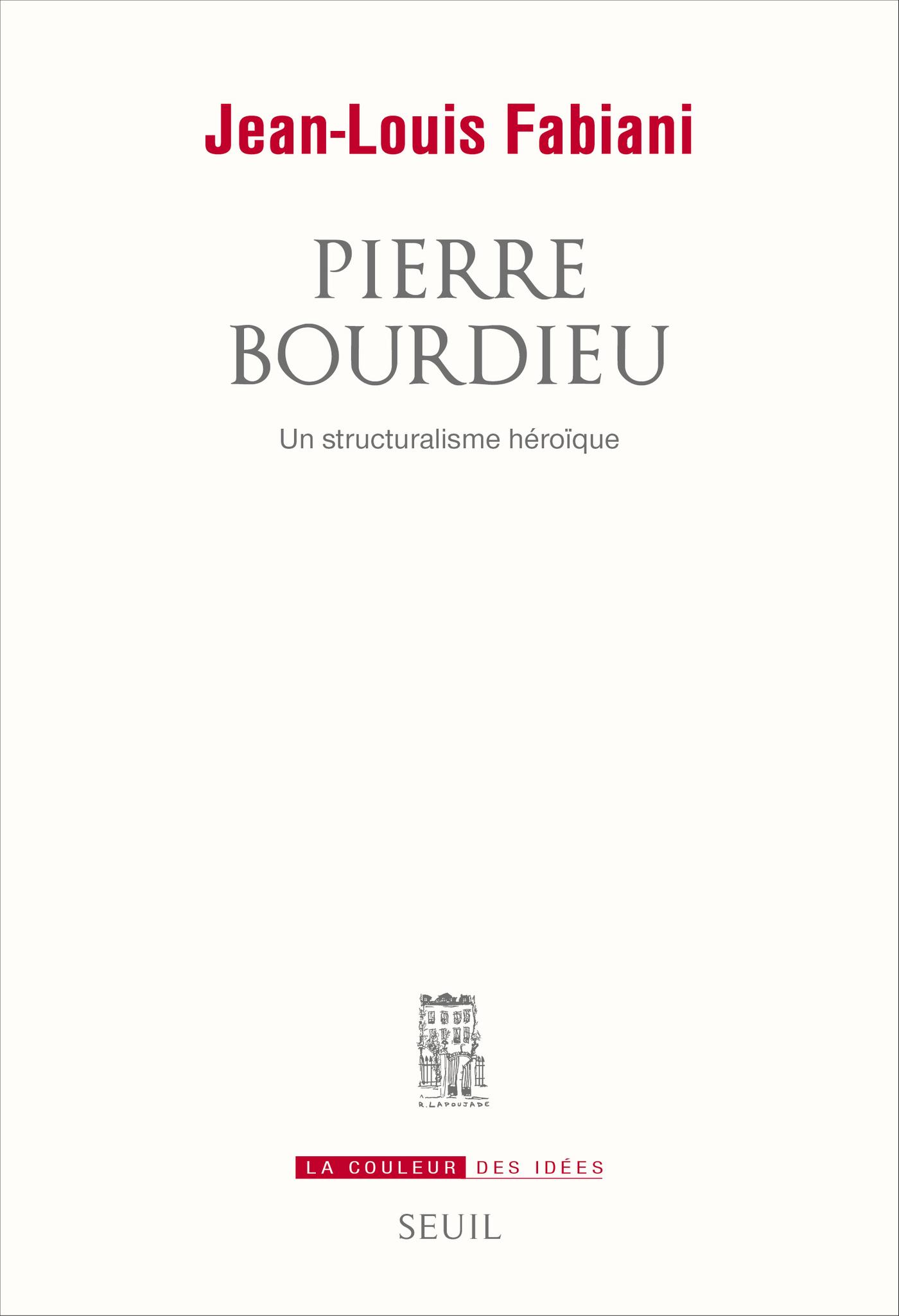 Pierre Bourdieu. Un structuralisme héroïque