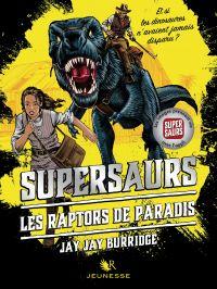 Supersaurs, Livre I : Les Raptors de Paradis | Burridge, Jay Jay