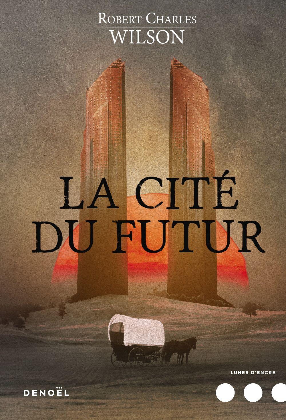 La Cité du futur   Wilson, Robert Charles (1953-....). Auteur