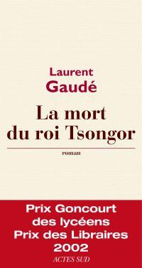 La mort du roi Tsongor | Gaudé, Laurent (1972-....). Auteur