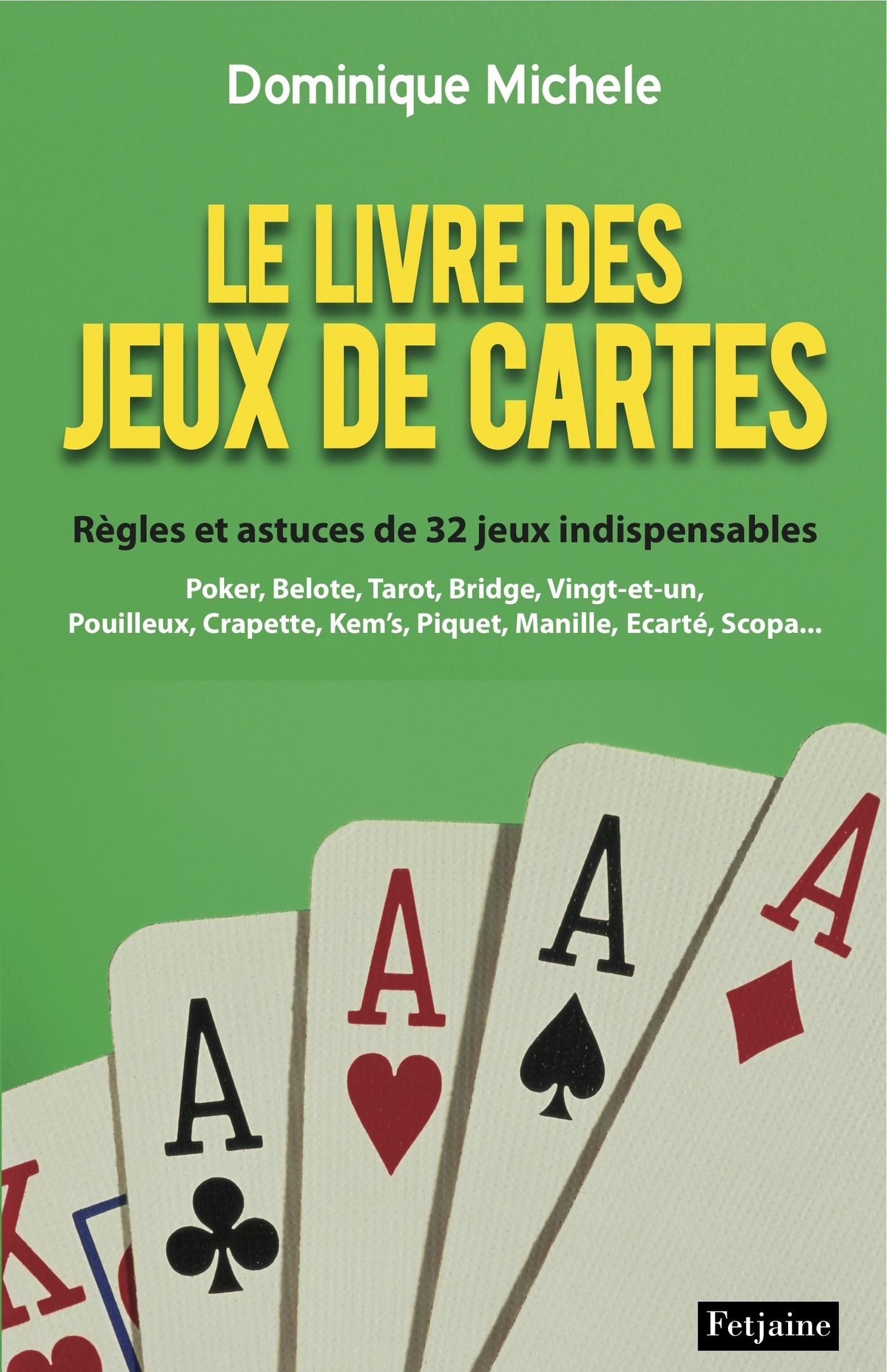 Le Livre des jeux de cartes. Poker-Belote-Bridge... Règles et astuces de 32 jeux indispensables
