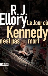Le Jour où Kennedy n'est pas mort | ELLORY, R.J.. Auteur