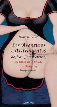 Les Aventures extravagantes de Jean Jambecreuse, au temps de la révolte des Rustauds