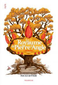 Le Royaume de Pierre d'angle (tome 4) | Quiviger, Pascale