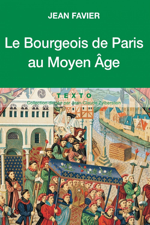 Le Bourgeois de Paris au Moyen Âge | Favier, Jean (1932-2014). Auteur