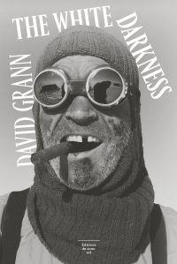 The White Darkness | Grann, David (1967-....). Auteur