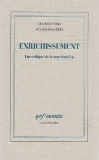 Enrichissement. Une critique de la marchandise | Boltanski, Luc (1940-....). Auteur