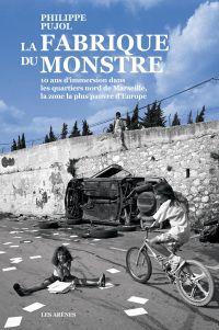 La Fabrique du monstre | Pujol, Philippe (1975-....). Auteur