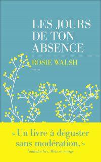 Les jours de ton absence | WALSH, Rosie. Auteur
