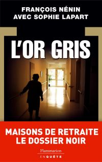 L'Or gris : maisons de retraite le dossier noir