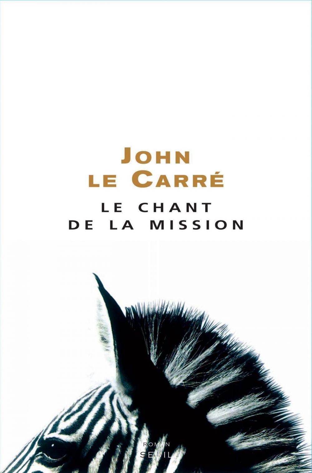 Le Chant de la Mission   Le Carré, John. Auteur