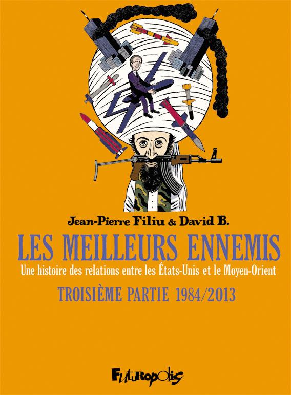 Les meilleurs ennemis - Troisième partie 1984/2013. Une histoire des relations entre les États-Unis et le Moyen-Orient | B., David