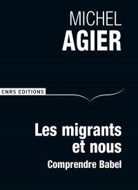 Les Migrants et nous. Comprendre Babel | Agier, Michel (1953-....). Auteur