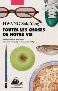 Toutes les choses de notre vie | Hwang, Sok-Yong (1943-....). Auteur