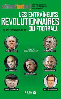 Les entraîneurs révolutionnaires du football : ils ont transformé le jeu