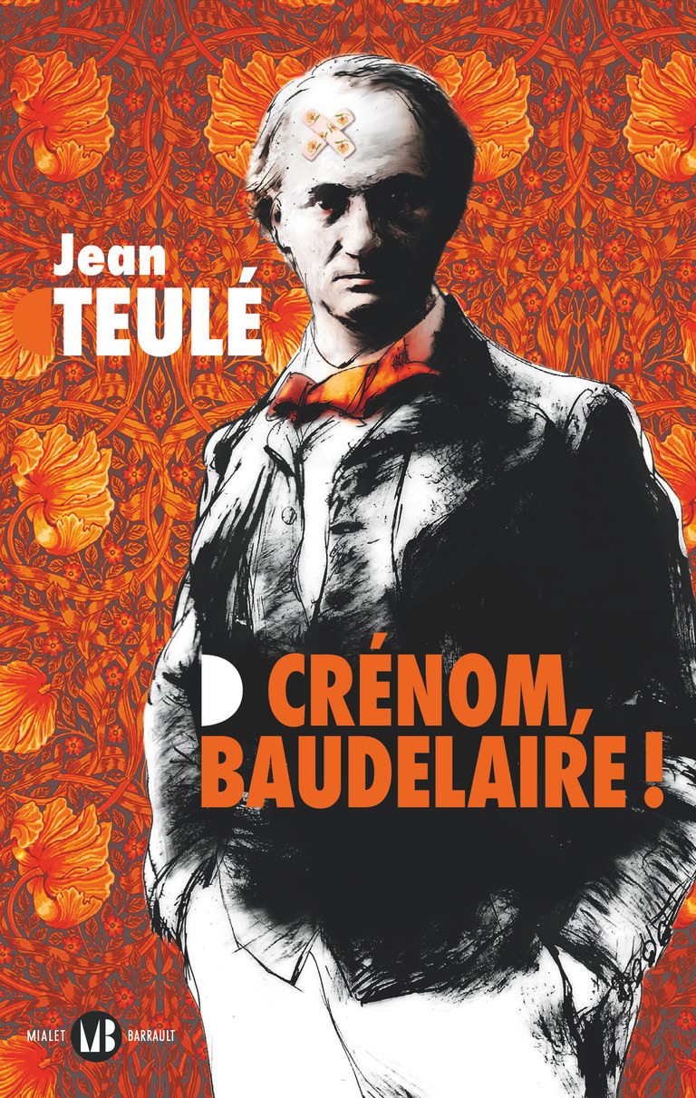 Crénom, Baudelaire ! | Teulé, Jean. Auteur