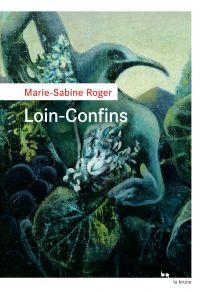 Loin-Confins | Roger, Marie-Sabine. Auteur