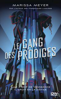 Le gang des prodiges - tome 01 | MEYER, Marissa. Auteur