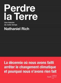 Perdre la Terre - Une histoire de notre temps | Rich, Nathaniel (1980-....). Auteur