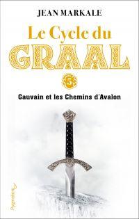 Le cycle du Graal. Volume 5, Gauvain et les chemins d'Avalon