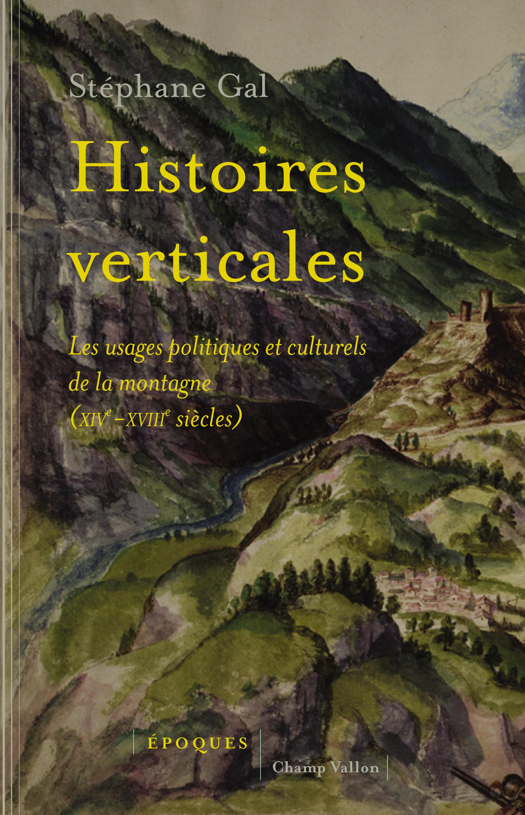 Histoires verticales, Les usages politiques et culturels de la montagne (XIVe-XVIIIe siècles)