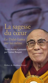 La Sagesse du coeur. Le Dalaï-Lama par lui-même