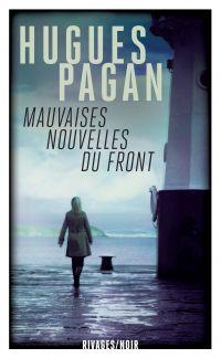 Mauvaises nouvelles du front | Pagan, Hugues. Auteur