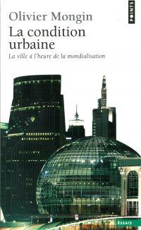 La Condition urbaine. La ville à l'heure de la mondialisation