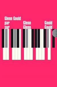 Glenn Gould par Glenn Gould...