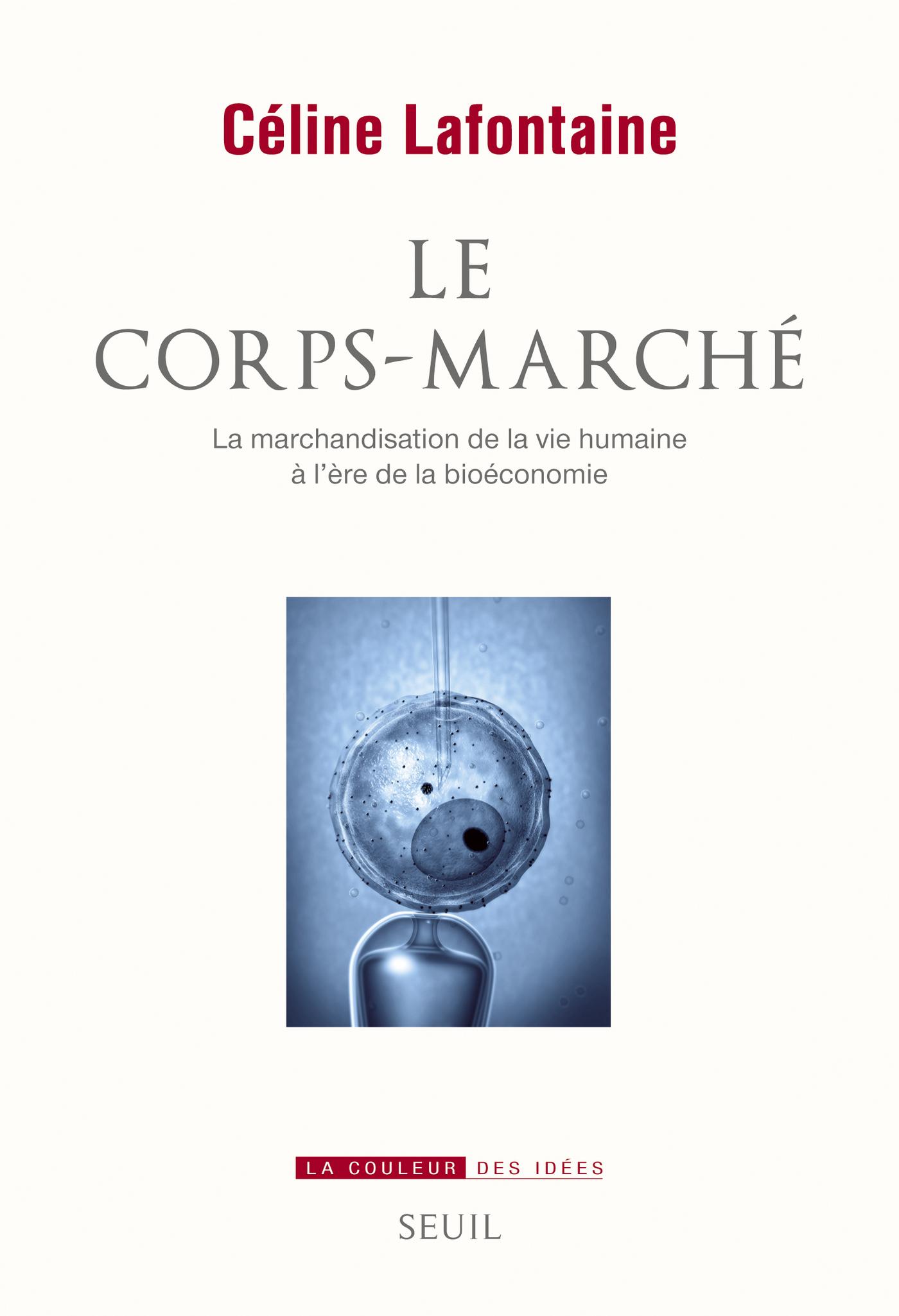 Le Corps-marché. La marchandisation de la vie humaine à l'ère de la bioéconomie