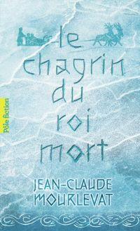 Le Chagrin du Roi mort | Mourlevat, Jean-Claude. Auteur