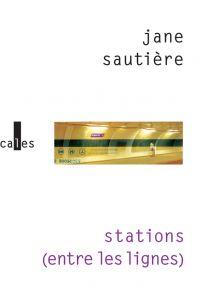 Stations (entre les lignes) | Sautière, Jane (1952-....). Auteur