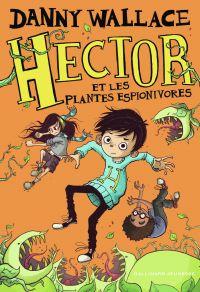 Hector (Tome 3) - Hector et les plantes espionivores | Wallace, Danny