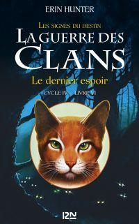 La guerre des Clans cycle IV - tome 6 : Le dernier espoir | HUNTER, Erin. Auteur