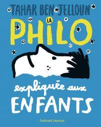 La philo expliquée aux enfants | Ben Jelloun, Tahar (1944-....). Auteur