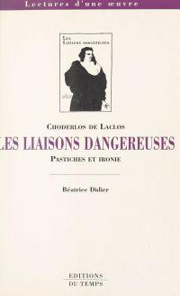 Choderlos de Laclos, «Les liaisons dangereuses» : pastiches et ironie