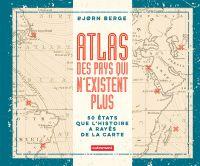 Atlas des pays qui n'existent plus | Berge, Bjørn. Auteur