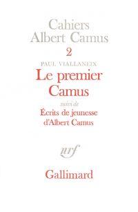 Le Premier Camus / Ecrits de jeunesse d'Albert Camus