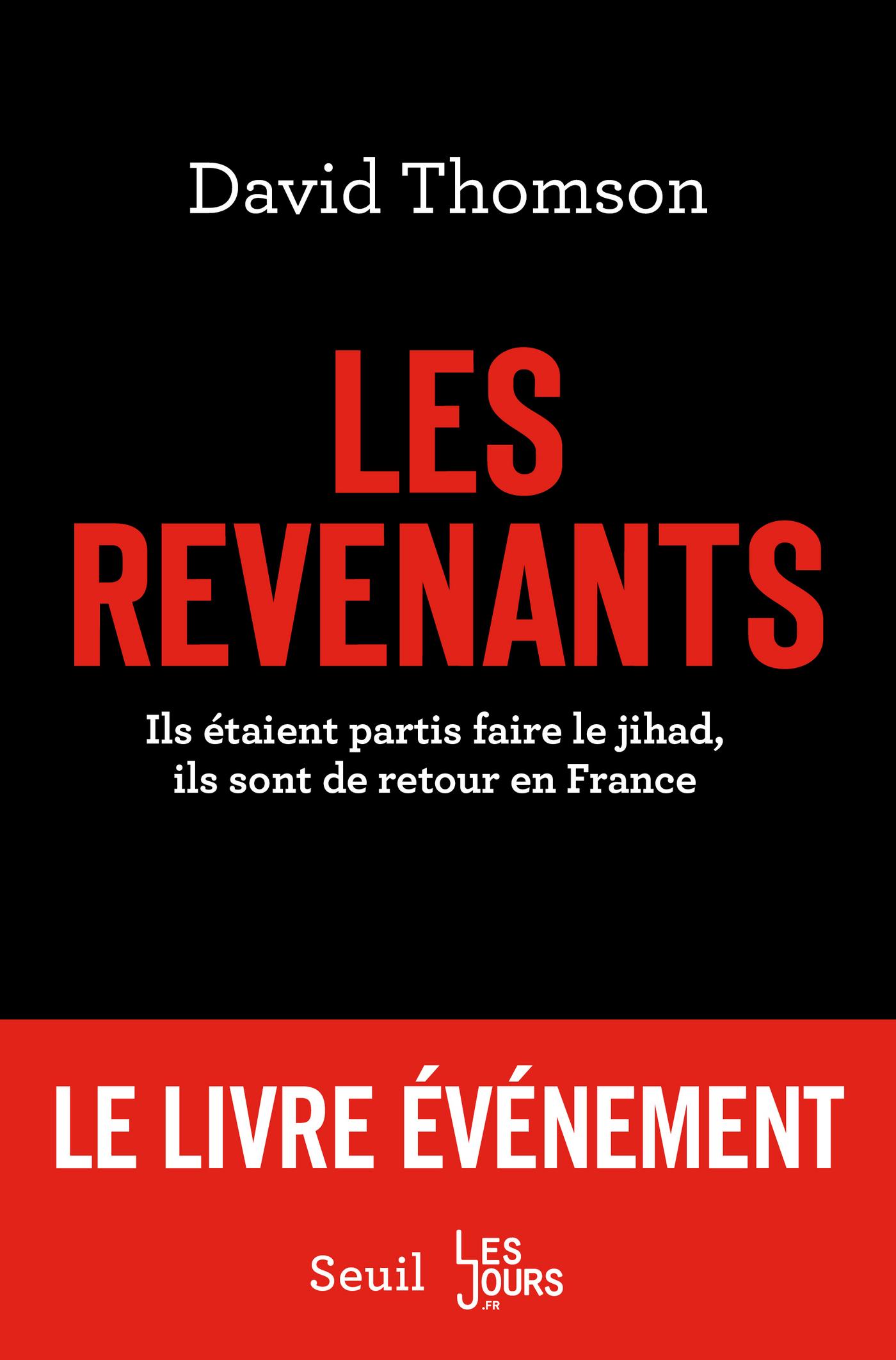Les revenants. Ils étaient partis faire le jihad, ils sont de retour en France | Thomson, David